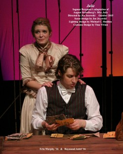 Julie - Ingmar Bergman's adaptation of August Strindberg's Miss Julie.  Directed by Joe Jezewski.  Scene Design by Joe Jezewski, Lighting Design by Michael C. Sheldon, Costume Design by Tina Vivian.  Featuring Erin Murphy '16  &  Raymond Antel '16.  October 2015.