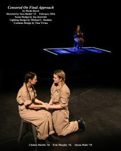 Censored On Final Approach by Phylis Ravel.  Directed by Tara Riedel '13.  Scene Design by Joe Jezewski, Lighting Design by Michael C. Sheldon, Costume Design by Tina Vivian.  Featuring Chelsea Martin '16, Erin Murphy '16  &  Alyssa Mohr '19.  February 2016.
