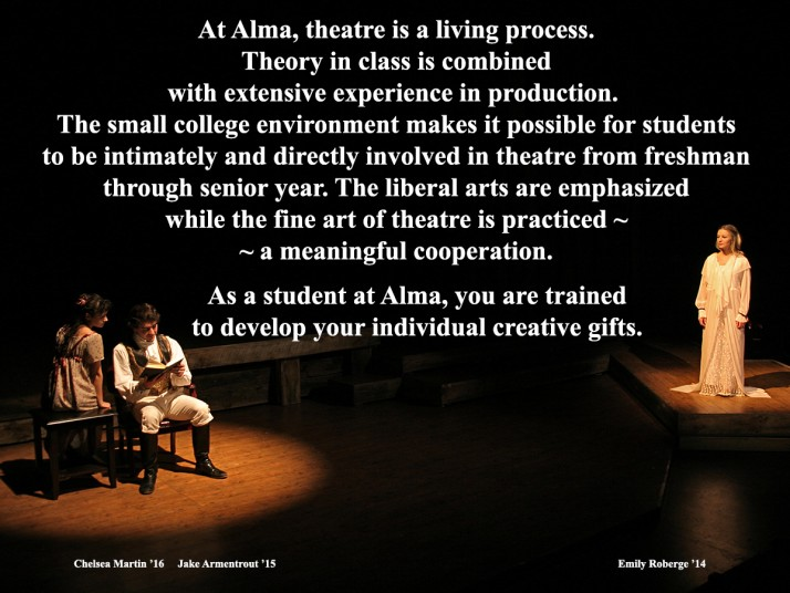 At Alma, theatre is a living process. Theory in class is combined with combined with extensive experience in production.
